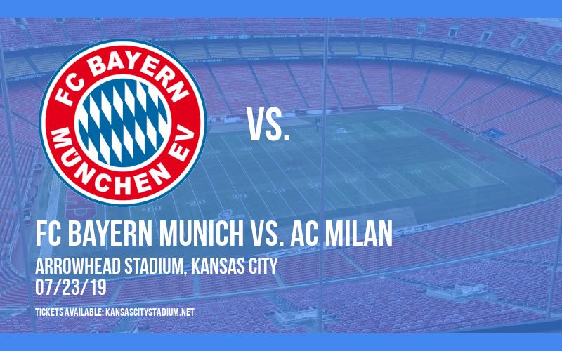 International Champions Cup: FC Bayern Munich vs. AC Milan at Arrowhead Stadium